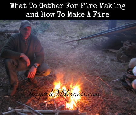 What To Gather For Fire Making and How To Make A Fire