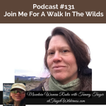 Mountain Woman Radio Podcast 131 Walk In The Wilds