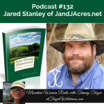 Mountain Woman Radio Podcast 132 Jared Stanley of J and J Acres