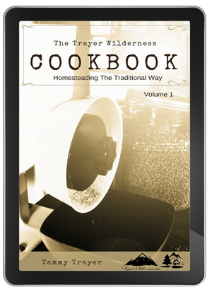 The Trayer Wilderness Cookbook ~ Homesteading The Traditional Way ~ Volume 1