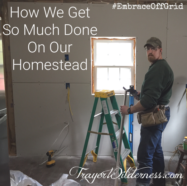 How We Get So Much Done On Our Homestead