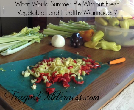 What Would Summer Be Without Fresh Vegetables and Healthy Marinades?